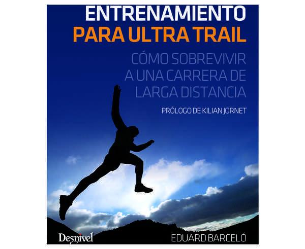 Bibliografies-Cartografies Marca DESNIVEL Per Unisex. Activitat esportiva Alpinisme-Mountaineering, Article: ENTRENAMIENTO PARA ULTRA TRAIL.